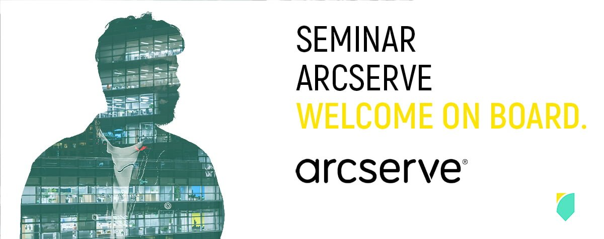 SEMINAR ARCSERVE - Welcome on board